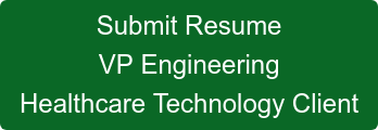 Submit Resume VP Engineering Healthcare Technology Client
